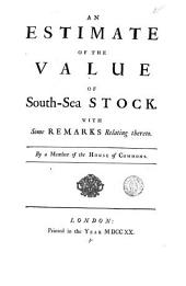 An Estimate of the Value of South-Sea Stock. With Some Remarks Relating Thereto: Volume 5