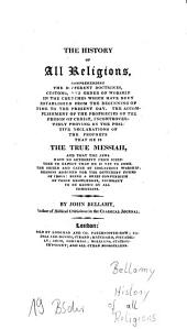 The History of All Religions: Comprehending the Different Doctrines, Customs and Order of Worship in the Churches ...