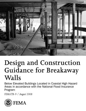 Design and Construction Guidance for Breakaway Walls Below Elevated Buildings Located in Coastal High Hazard Areas PDF