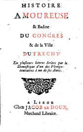 Histoire amoureuse et badine du congres et de la Ville d'Utrecht: En plusieurs lettres ecrits par le domestique d'un des plenipotentiaires à un de ses amis