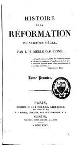 Histoire de la Réformation du seizième siècle: Volume1