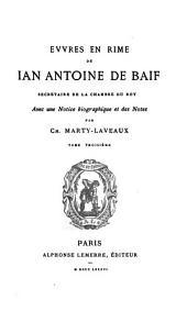 Evvres en rime de Ian Antoine de Baif: secrétaire de la chambre du roy, avec une notice biographique et des notes, Volume10