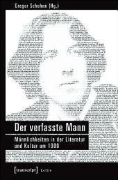Der verfasste Mann: Männlichkeiten in der Literatur und Kultur um 1900