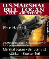 Marshal Logan - der Stern ist stärker - Zweiter Teil: U.S. Marshal Bill Logan - Neue Abenteuer #14/ Cassiopeiapress Western Serie