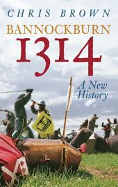 Bannockburn 1314: A New History
