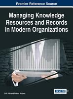 Managing Knowledge Resources and Records in Modern Organizations PDF