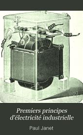 Premiers principes d'électricité industrielle: piles, accumulateurs, dynamos, transformateurs, Volume1