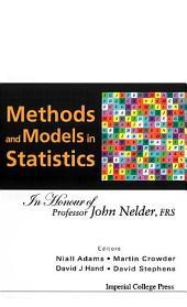 Methods And Models In Statistics: In Honour Of Professor John Nelder, Frs
