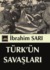 TÜRK'ÜN SAVAŞLARI: Türklerin İslam Dünyasındaki Liderliği ve Savaşları.825 Sayfa