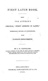 "First Latin Book: Being the Author's Original ""First Lessons in Latin,"" Thoroughly Rev. and Remodelled, with Numerous Improvements"