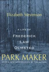 Park Maker: A Life of Frederick Law Olmsted