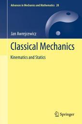 Classical Mechanics: Kinematics and Statics