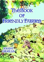 THE BOOK OF FRIENDLY FAIRIES - 15 Magical Fantasy and Fairy stories for children