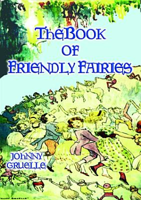 THE BOOK OF FRIENDLY FAIRIES   15 Magical Fantasy and Fairy stories for children