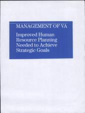 Management Of The Veterans Administration: Improved Human Resource Planning Needed To Achieve Strategic Goals