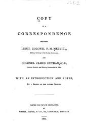 Copy of a Correspondence Between Lieut. Colonel P.M. Melvill, and Colonel James Outram: With an Introduction and Notes by a Friend of the Latter Officer