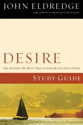 Desire Study Guide: The Journey We Must Take to Find the Life God Offers