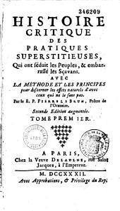 Histoire critique des pratiques superstitieuses qui ont séduit les peuples et embarrassé les savans, par Pierre Lebrun