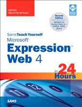 Sams Teach Yourself Microsoft Expression Web 4 in 24 Hours: Updated for Service Pack 2 - HTML5, CSS 3, JQuery, Edition 2