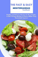 The Fast & Easy Mediterranean Cookbook: Healthy and Delicious Recipes for Busy People. In Gift 11 Unique Recipes on How to Make Tasty Homemade Liqueur