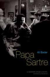 Papa Sartre: A Modern Arabic Novel