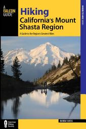 Hiking California's Mount Shasta Region: A Guide to the Region's Greatest Hikes