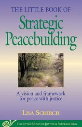 Little Book of Strategic Peacebuilding: A Vision And Framework For Peace With Justice