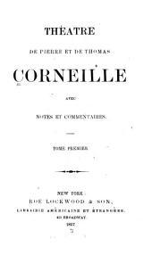 Vie de Corneille par Fontanelle. Supplément à la Vie de Corneille. Avertissement sur la tragédie du Cid. Le Cid. Horace. Cinna. Polyeucte, martyr. Pompée. Le menteur. La suite du Menteur