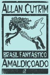 Brasil Fantástico - Amaldiçoado