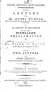 Paine, Dundas, and Onslow. Two Letters to Mr. Henry Dundas... Also, Two Letters to Lord Onslow... by Thomas Paine...