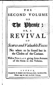 The phenix: or, A revival of scarce and valuable pieces. By a gentleman who has made it his business to search after such pieces [J. Dunton].