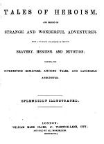 Tales of Heroism, and record of strange and wonderful adventures. Being a collection and register of deeds of bravery, heroism, and devotion ... Illustrated