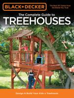 Black   Decker The Complete Guide to Treehouses  2nd edition PDF