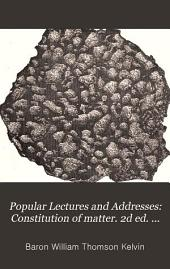Popular Lectures and Addresses: Constitution of matter. 2d ed. 1891.-v. 2. Geology and general physics. 1894.-v. 3. Navigational affairs. 1891