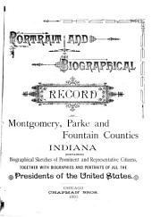 Portrait and Biographical Record of Montgomery, Parke and Fountain Counties, Indiana: Containing Biographical Sketches of Prominent and Representative Citizens : Together with Biographies and Portraits of All the Presidents of the United States