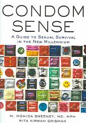 Condom Sense: A Guide to Sexual Survival in the New Millennium