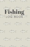 Fishing Log Book to Record Fishing Trip Experiences   Size 5  5x8  5 100 Pages   Cover 3 PDF