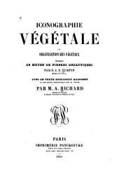 Iconographie végétale; ou, Organisation des végétaux illustrée au moyen de figures analytiques: Avec un texte explicatif raisonné et une notice biographique sur M. Turpin par A. Richard