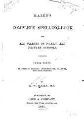 Hazen's Complete Spelling-book for All Grades of Public and Private Schools ...