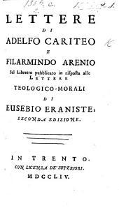 Lettere di Adelfo Cariteo e Filarmindo Arenio [i.e. G. V. Patuzzi] sul libretto pubblicato in risposta alle Lettere teologicomorali di Eusebio Eraniste [i.e. G. V. Patuzzi]. Seconda edizione