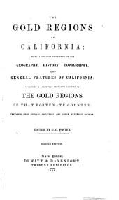 The Gold Regions of California: Being a Succinct Description of the Geography, History, Topography, and General Features of California : Including ... the Gold Regions of that Fortunate Country