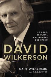 David Wilkerson: La cruz, el puñal y el hombre que creyó