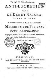 Anti-Lucretius, sive de Deo et natura libri novem,... cardinalis Melchioris de Polignac... Caroli d'Orléans de Rothelin cura et studio...
