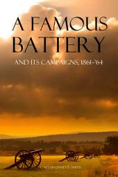 A Famous Battery: And Its Campaigns, 1861~'64 (Abridged, Annotated)
