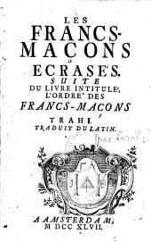 """Les francs-maçons écrasés: suite du livre intitulé """"l'ordre des francs-maçons trahi"""""""