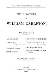 Jane Sinclair. Lha dhu. The dead boxer. Ellen Duncan. The proctor's daughter. Valentine McClutchy. The tithe proctor. The emigrants of Ahadarra. Traits and stories of the Irish peasantry