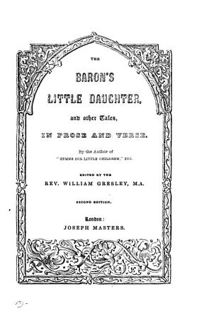 The baron s little daughter  and other tales  by the author of  The lord of the forest and his vassals   ed  by W  Gresley PDF