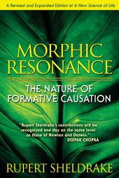 Morphic Resonance: The Nature of Formative Causation, Edition 4