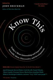 Know This: Today's Most Interesting and Important Scientific Ideas, Discoveries, and Developments