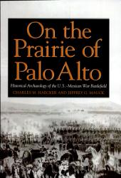On the Prairie of Palo Alto: Historical Archaeology of the U.S.–Mexican War Battlefield